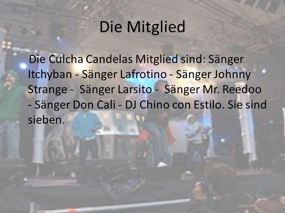 Die Mitglied Die Culcha Candelas Mitglied sind: Sänger Itchyban - Sänger Lafrotino - Sänger Johnny Strange - Sänger Larsito - Sänger Mr. Reedoo - Säng