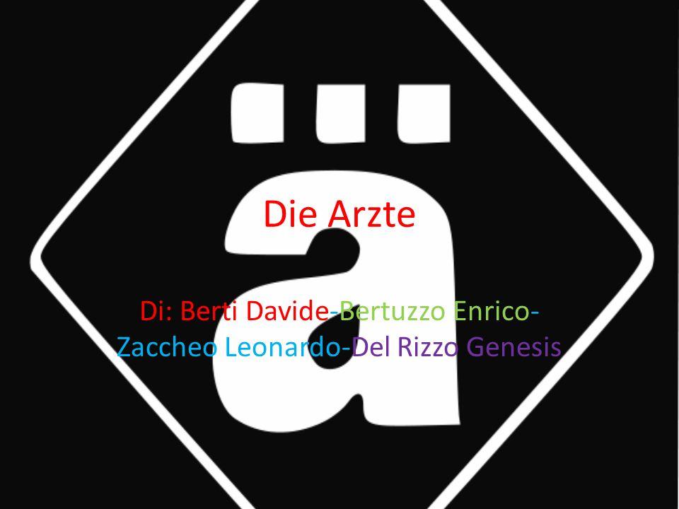 Die Arzte Di: Berti Davide-Bertuzzo Enrico- Zaccheo Leonardo-Del Rizzo Genesis
