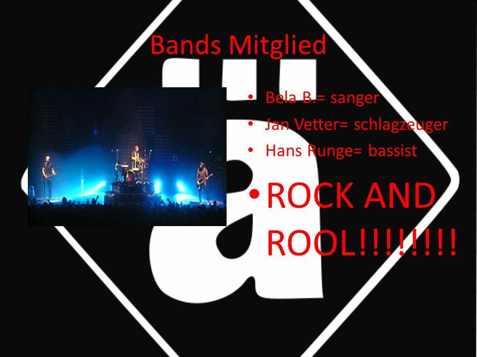 Bands Mitglied Bela B.= sanger Jan Vetter= schlagzeuger Hans Runge= bassist ROCK AND ROOL!!!!!!!!