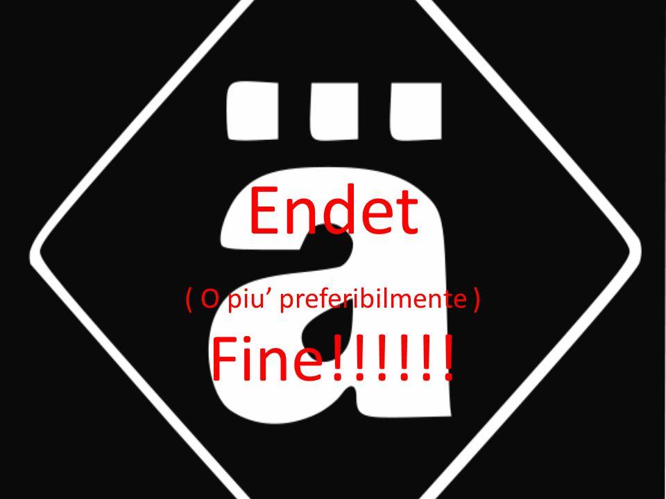 Endet ( O piu preferibilmente ) Fine!!!!!!