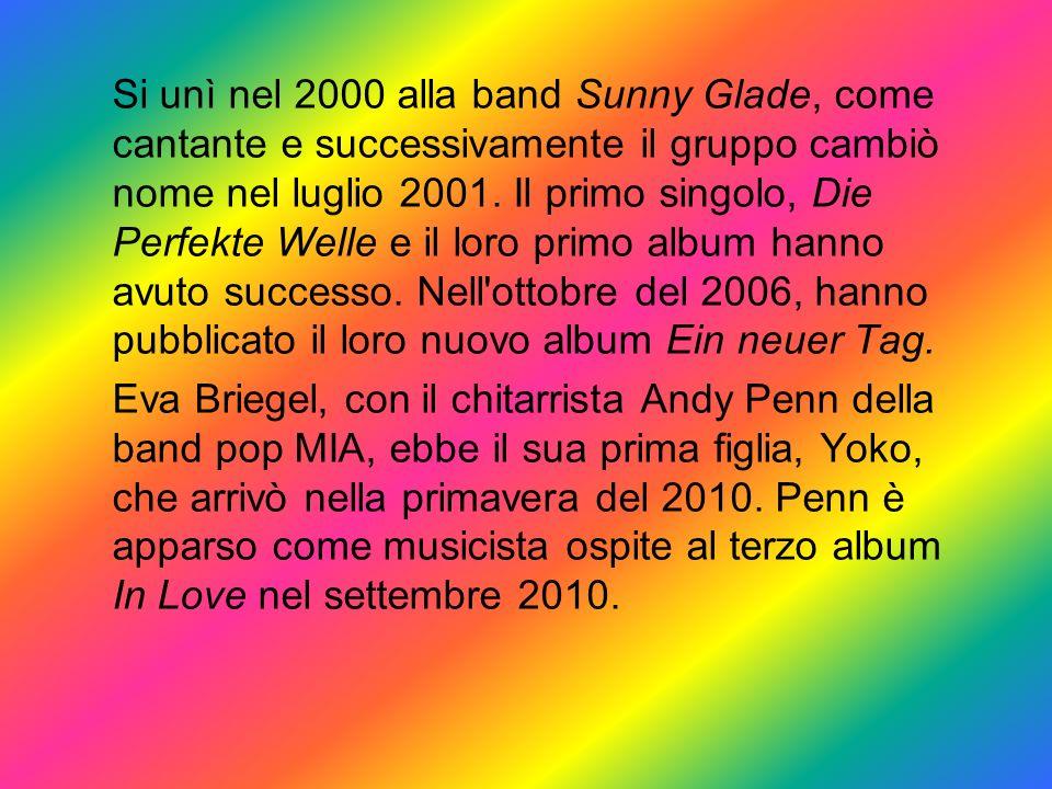 Si unì nel 2000 alla band Sunny Glade, come cantante e successivamente il gruppo cambiò nome nel luglio 2001. Il primo singolo, Die Perfekte Welle e i