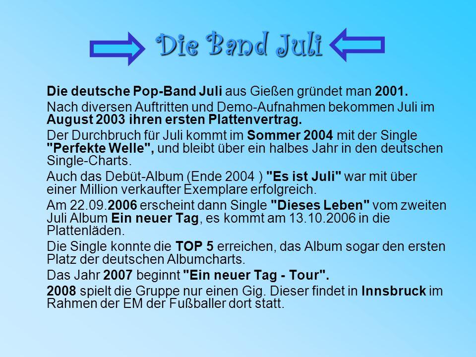 Die Band Juli Die deutsche Pop-Band Juli aus Gießen gründet man 2001. Nach diversen Auftritten und Demo-Aufnahmen bekommen Juli im August 2003 ihren e