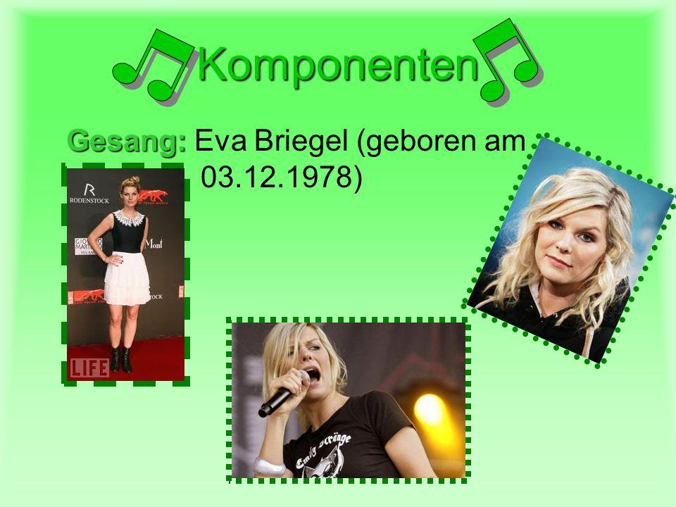 Komponenten Gesang: Gesang: Eva Briegel (geboren am 03.12.1978)