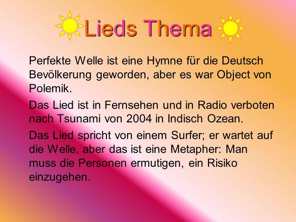 Lieds Thema Perfekte Welle ist eine Hymne für die Deutsch Bevölkerung geworden, aber es war Object von Polemik. Das Lied ist in Fernsehen und in Radio
