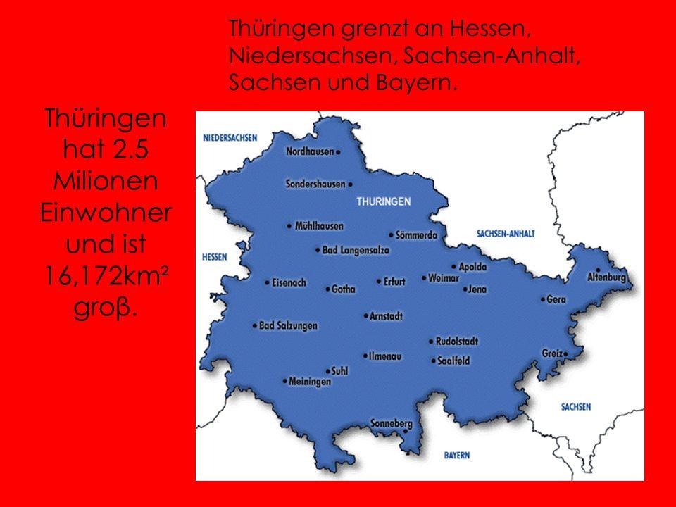 Thüringen hat 2.5 Milionen Einwohner und ist 16,172km² groβ.