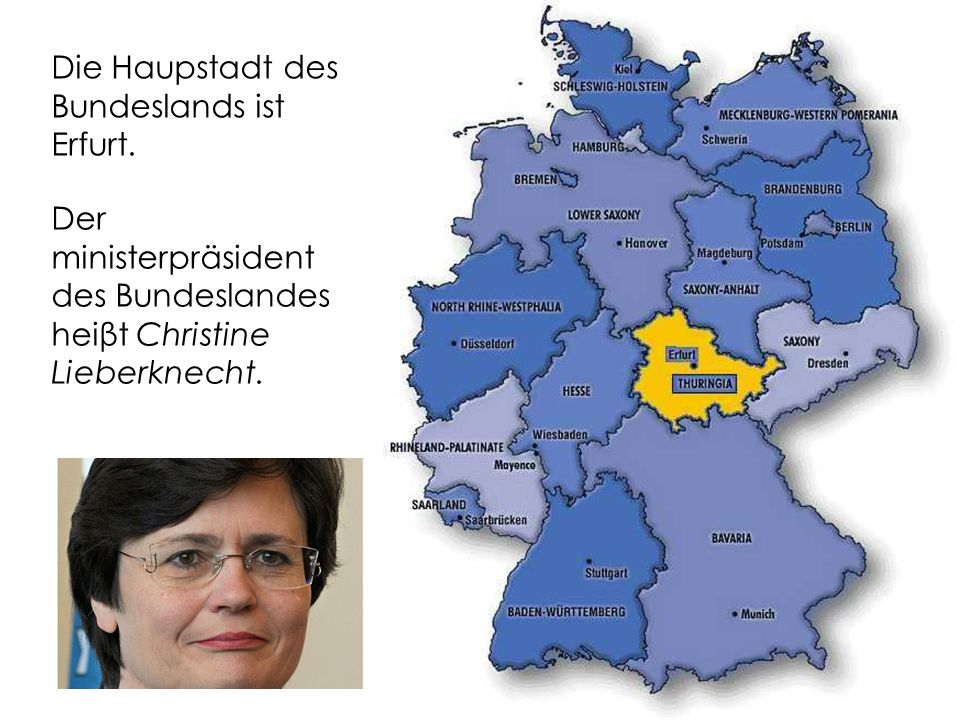 Thüringen hat 2.5 Milionen Einwohner und ist 16,172km² groβ. Thüringen grenzt an Hessen, Niedersachsen, Sachsen-Anhalt, Sachsen und Bayern.