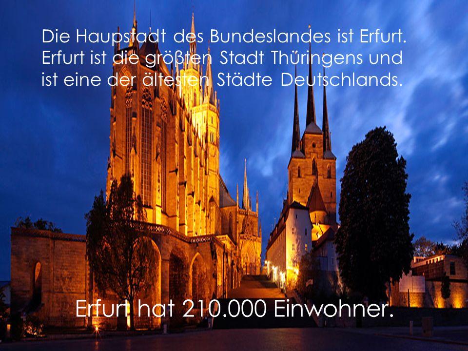 Erfurt hat 210.000 Einwohner.Die Haupstadt des Bundeslandes ist Erfurt.