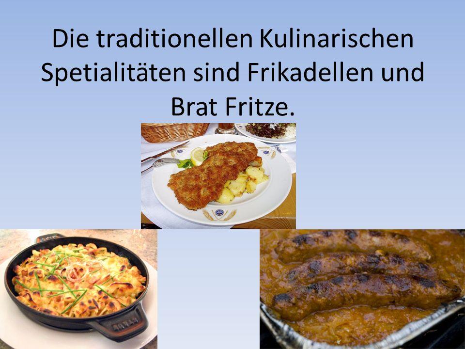 Die traditionellen Kulinarischen Spetialitäten sind Frikadellen und Brat Fritze.
