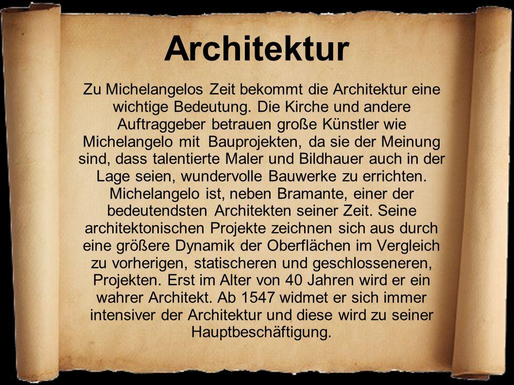 Architektur Zu Michelangelos Zeit bekommt die Architektur eine wichtige Bedeutung. Die Kirche und andere Auftraggeber betrauen große Künstler wie Mich