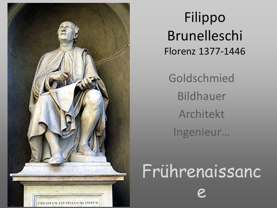 Filippo Brunelleschi Florenz 1377-1446 Goldschmied Bildhauer Architekt Ingenieur… Frührenaissanc e