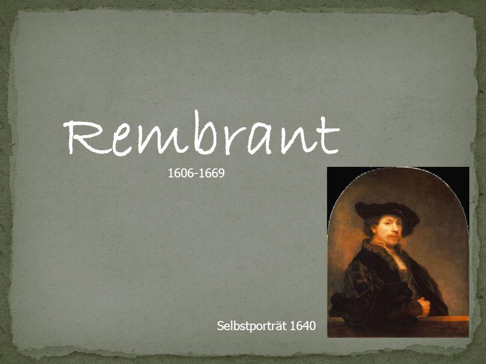 Malerei - Radierung - Zeichnung Rembrandt Harmenszoon van Rijn 1606 wird er als Sohn eines Mühlenbesitzers in Leiden geboren 1620 Einschreibung an der Universität nach Besuch der Lateinschule 1634 Heirat mit Saskia van Uhlenburgh -> viele Fresken repräsentieren seine Ehefrau im Haus seiner Eltern hatte er in Leiden eine Kunstwerkstatt und wurde Lehrer am 4.
