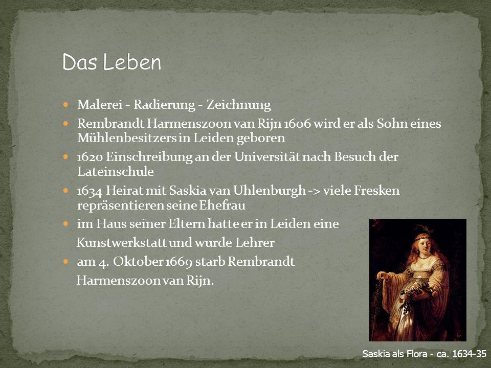 Malerei - Radierung - Zeichnung Rembrandt Harmenszoon van Rijn 1606 wird er als Sohn eines Mühlenbesitzers in Leiden geboren 1620 Einschreibung an der