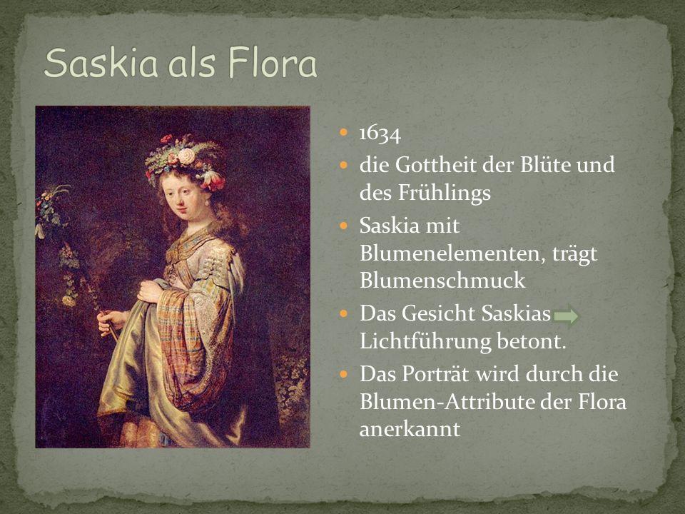 1634 die Gottheit der Blüte und des Frühlings Saskia mit Blumenelementen, trägt Blumenschmuck Das Gesicht Saskias Lichtführung betont. Das Porträt wir