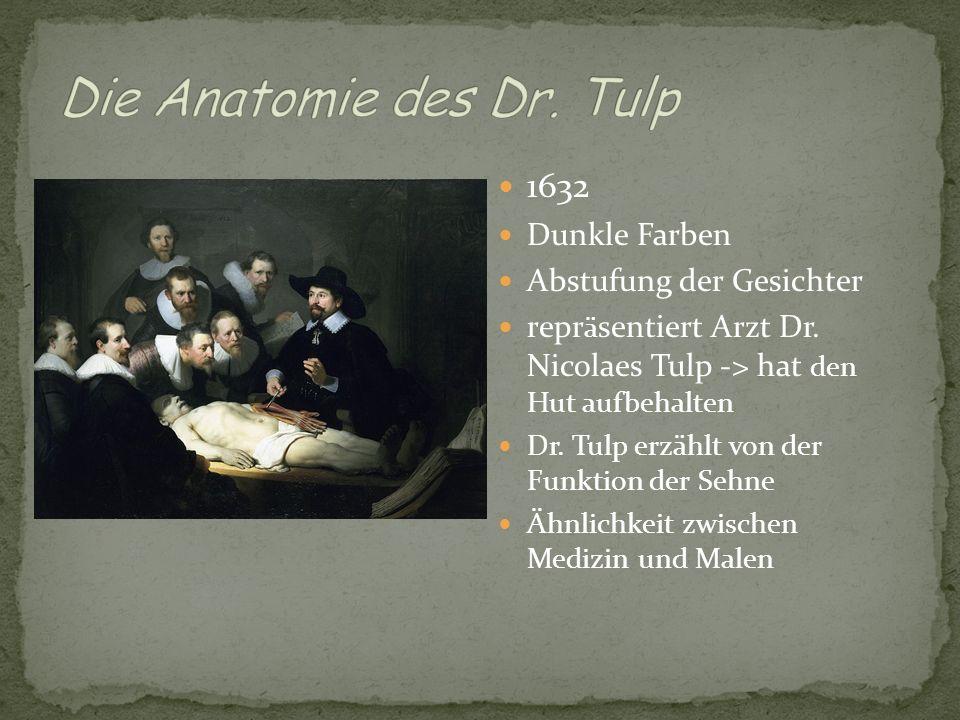 1632 Dunkle Farben Abstufung der Gesichter repr ä sentiert Arzt Dr. Nicolaes Tulp -> hat den Hut aufbehalten Dr. Tulp erzählt von der Funktion der Seh