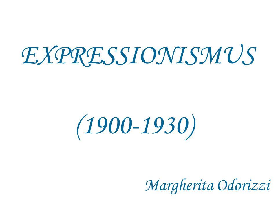 EXPRESSIONISMUS (1900-1930) Margherita Odorizzi
