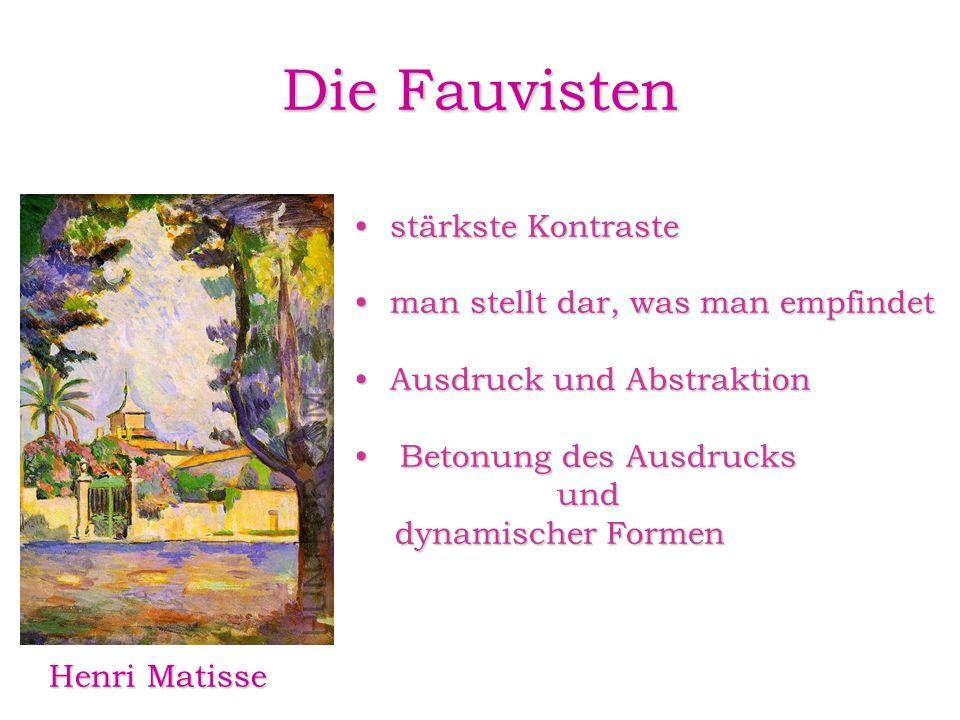 Die Fauvisten Henri Matisse Henri Matisse stärkste Kontrastestärkste Kontraste man stellt dar, was man empfindetman stellt dar, was man empfindet Ausd