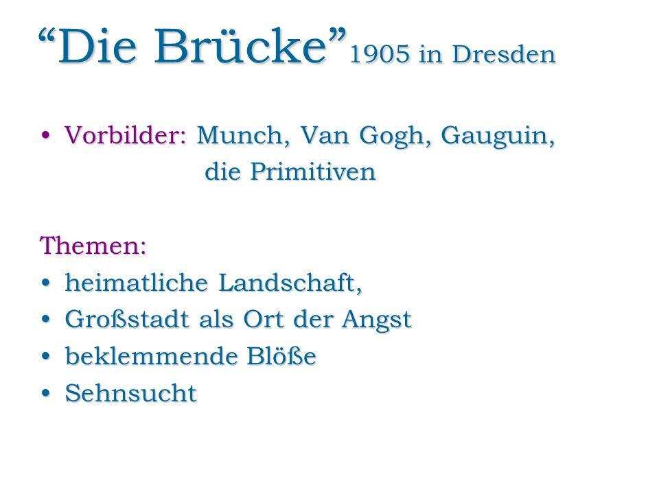 Die Brücke 1905 in Dresden Vorbilder: Munch, Van Gogh, Gauguin,Vorbilder: Munch, Van Gogh, Gauguin, die Primitiven die PrimitivenThemen: heimatliche L