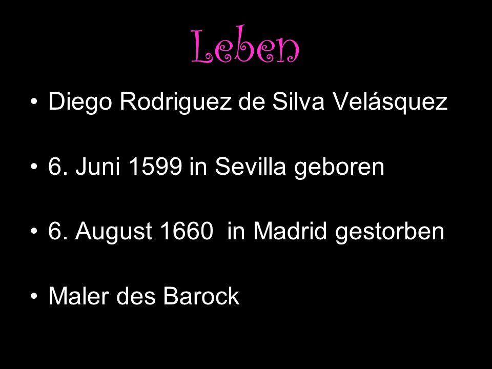 Leben Diego Rodriguez de Silva Velásquez 6. Juni 1599 in Sevilla geboren 6. August 1660 in Madrid gestorben Maler des Barock