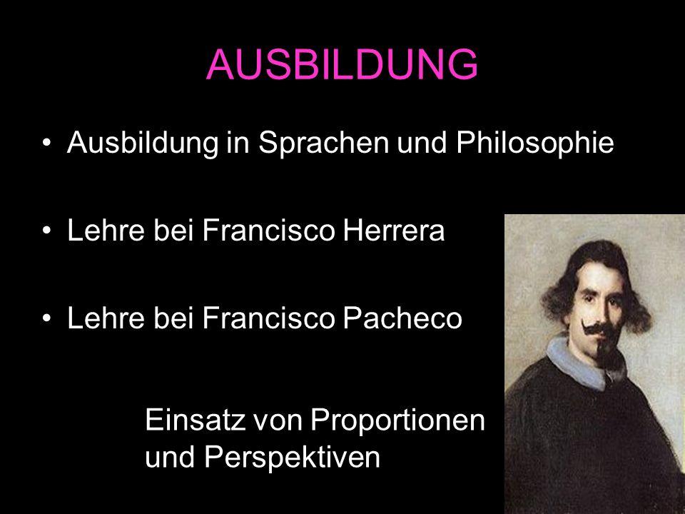 AUSBILDUNG Ausbildung in Sprachen und Philosophie Lehre bei Francisco Herrera Lehre bei Francisco Pacheco Einsatz von Proportionen und Perspektiven