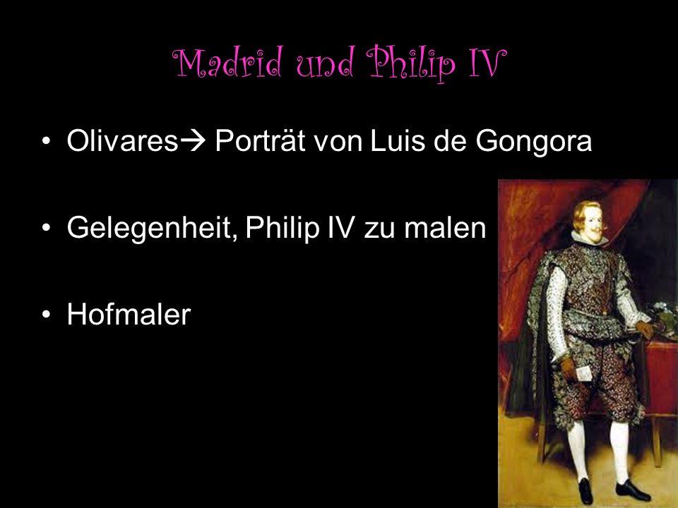 Madrid und Philip IV Olivares Porträt von Luis de Gongora Gelegenheit, Philip IV zu malen Hofmaler