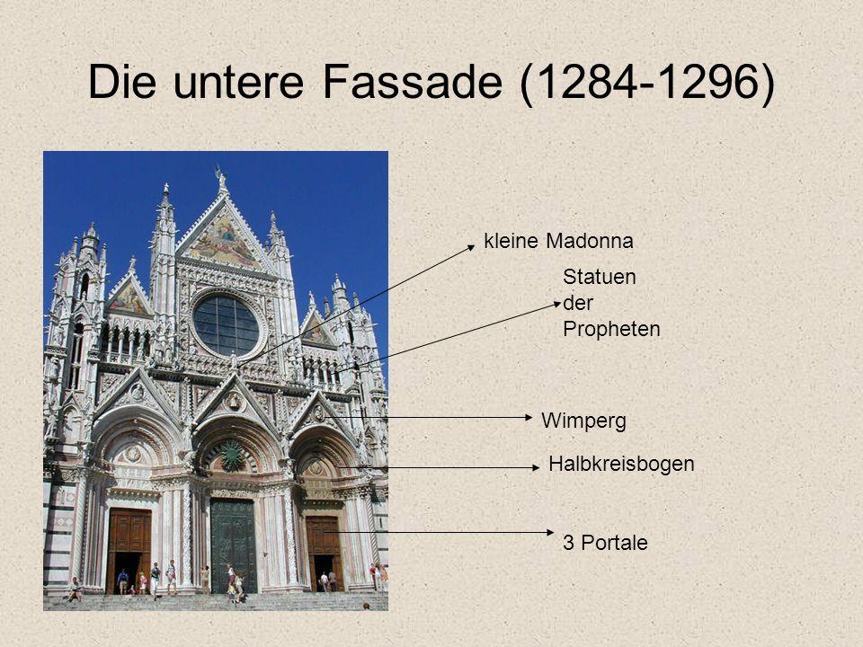 Die untere Fassade (1284-1296) 3 Portale Halbkreisbogen Statuen der Propheten Wimperg kleine Madonna