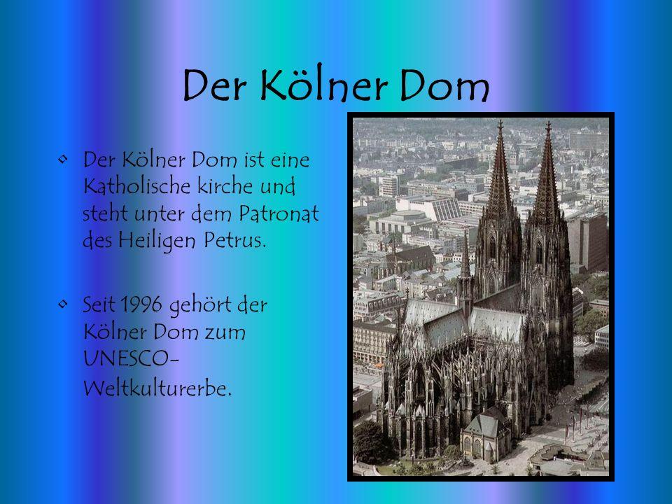 Der Kölner Dom Der Kölner Dom ist eine Katholische kirche und steht unter dem Patronat des Heiligen Petrus. Seit 1996 gehört der Kölner Dom zum UNESCO