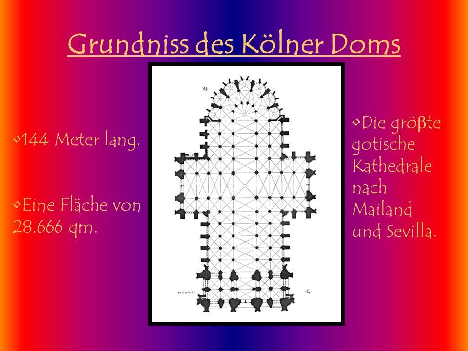 Grundniss des Kölner Doms 144 Meter lang. Eine Fläche von 28.666 qm. Die grö β te gotische Kathedrale nach Mailand und Sevilla.