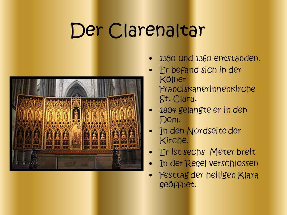 Der Clarenaltar 1350 und 1360 entstanden. Er befand sich in der Kölner Franciskanerinnenkirche St. Clara. 1804 gelangte er in den Dom. In den Nordseit