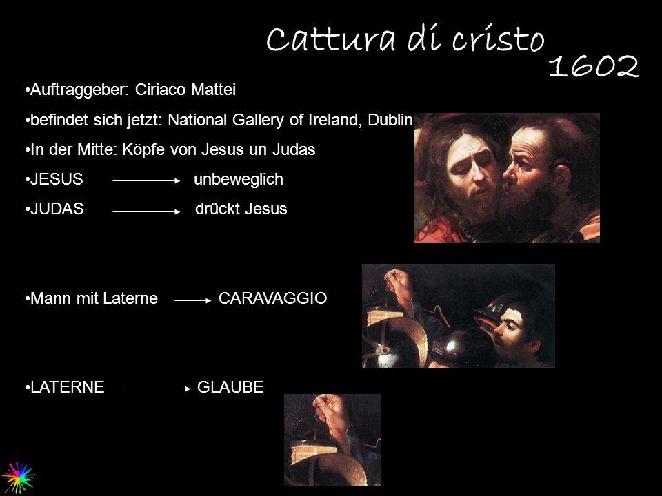 Cattura di cristo Auftraggeber: Ciriaco Mattei befindet sich jetzt: National Gallery of Ireland, Dublin In der Mitte: Köpfe von Jesus un Judas JESUS u