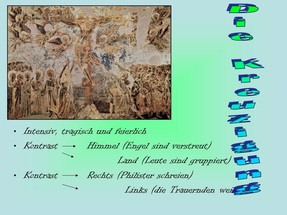 Intensiv, tragisch und feierlich Kontrast Himmel (Engel sind verstreut) Land (Leute sind gruppiert) Kontrast Rechts (Philister schreien) Links (die Tr