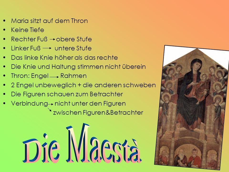Maria sitzt auf dem Thron Keine Tiefe Rechter Fuß obere Stufe Linker Fuß untere Stufe Das linke Knie höher als das rechte Die Knie und Haltung stimmen nicht überein Thron: Engel Rahmen 2 Engel unbeweglich + die anderen schweben Die Figuren schauen zum Betrachter Verbindung nicht unter den Figuren zwischen Figuren&Betrachter