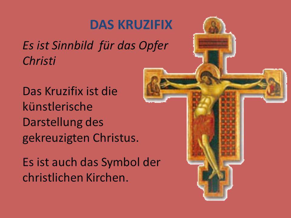 Das Kruzifix ist die künstlerische Darstellung des gekreuzigten Christus. Es ist Sinnbild für das Opfer Christi DAS KRUZIFIX Es ist auch das Symbol de