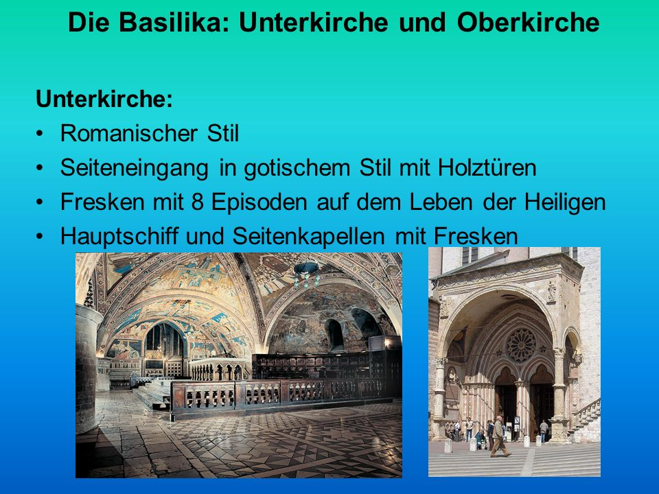 Die Basilika: Unterkirche und Oberkirche Unterkirche: Romanischer Stil Seiteneingang in gotischem Stil mit Holztüren Fresken mit 8 Episoden auf dem Leben der Heiligen Hauptschiff und Seitenkapellen mit Fresken