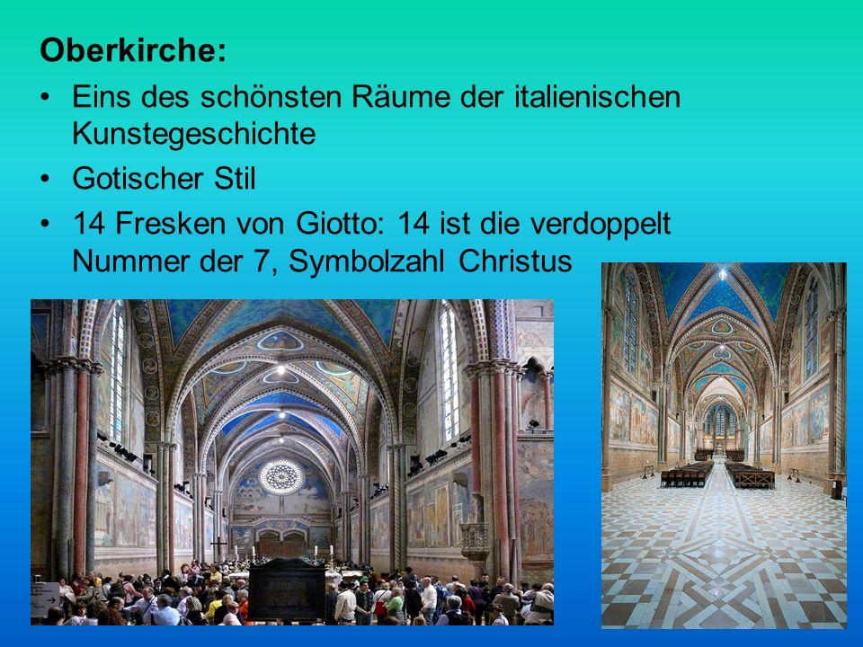 Oberkirche: Eins des schönsten Räume der italienischen Kunstegeschichte Gotischer Stil 14 Fresken von Giotto: 14 ist die verdoppelt Nummer der 7, Symbolzahl Christus