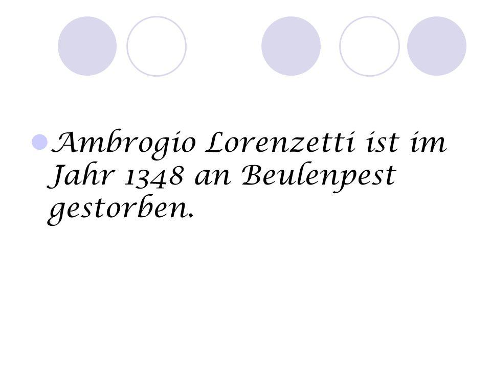 Ambrogio Lorenzetti ist im Jahr 1348 an Beulenpest gestorben.