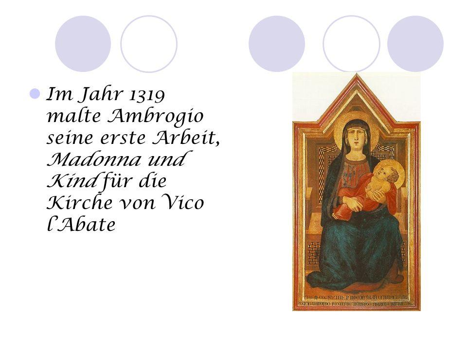 Im Jahr 1319 malte Ambrogio seine erste Arbeit, Madonna und Kind für die Kirche von Vico lAbate