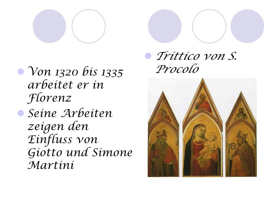 Von 1320 bis 1335 arbeitet er in Florenz Seine Arbeiten zeigen den Einfluss von Giotto und Simone Martini Trittico von S. Procolo