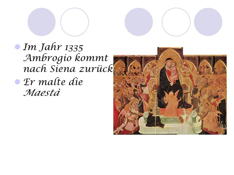 Im Jahr 1335 Ambrogio kommt nach Siena zurück Er malte die Maestà