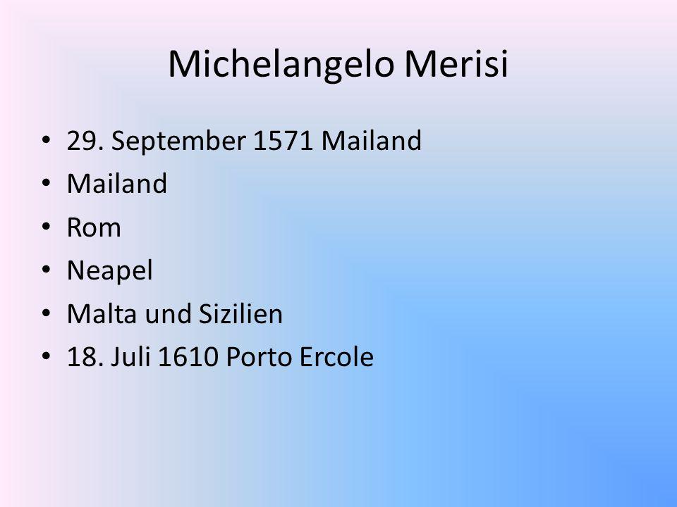 Michelangelo Merisi 29. September 1571 Mailand Mailand Rom Neapel Malta und Sizilien 18. Juli 1610 Porto Ercole