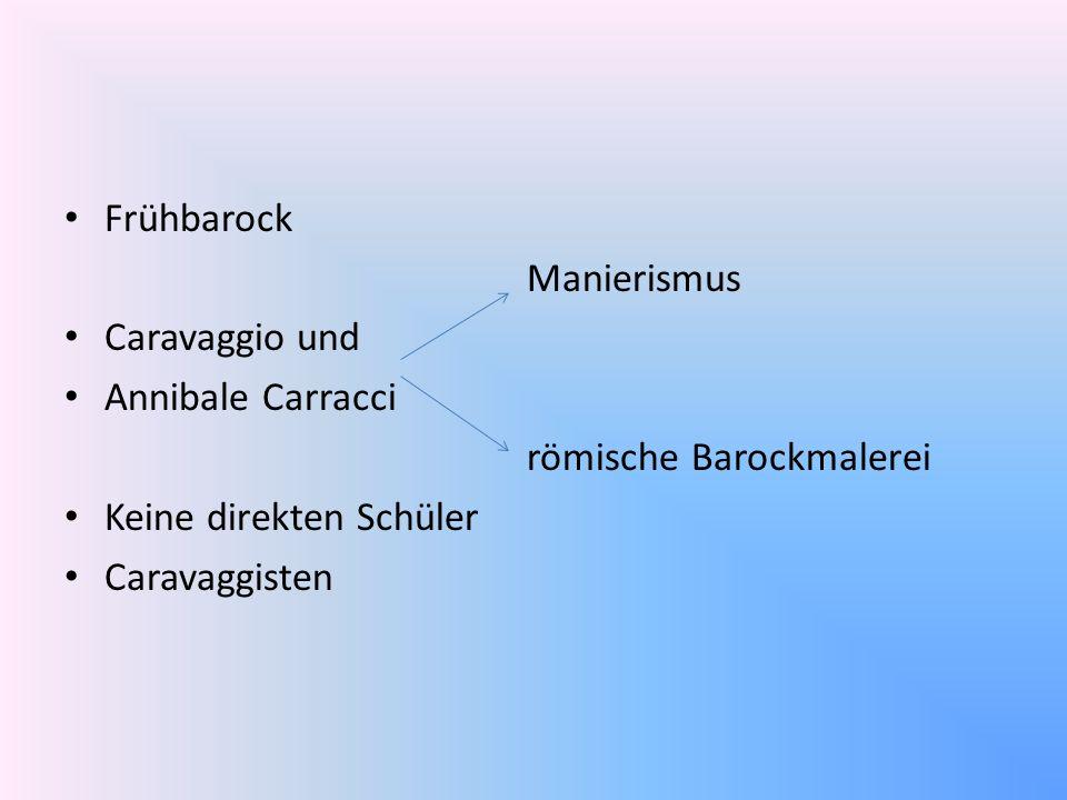Frühbarock Manierismus Caravaggio und Annibale Carracci römische Barockmalerei Keine direkten Schüler Caravaggisten
