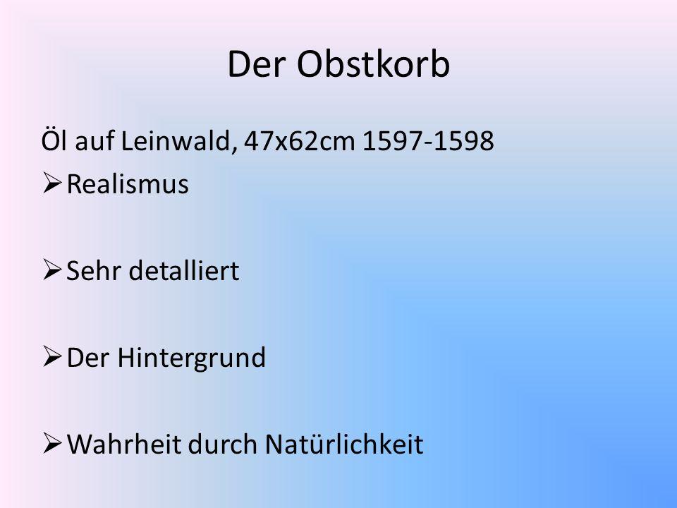 Der Obstkorb Öl auf Leinwald, 47x62cm 1597-1598 Realismus Sehr detalliert Der Hintergrund Wahrheit durch Natürlichkeit