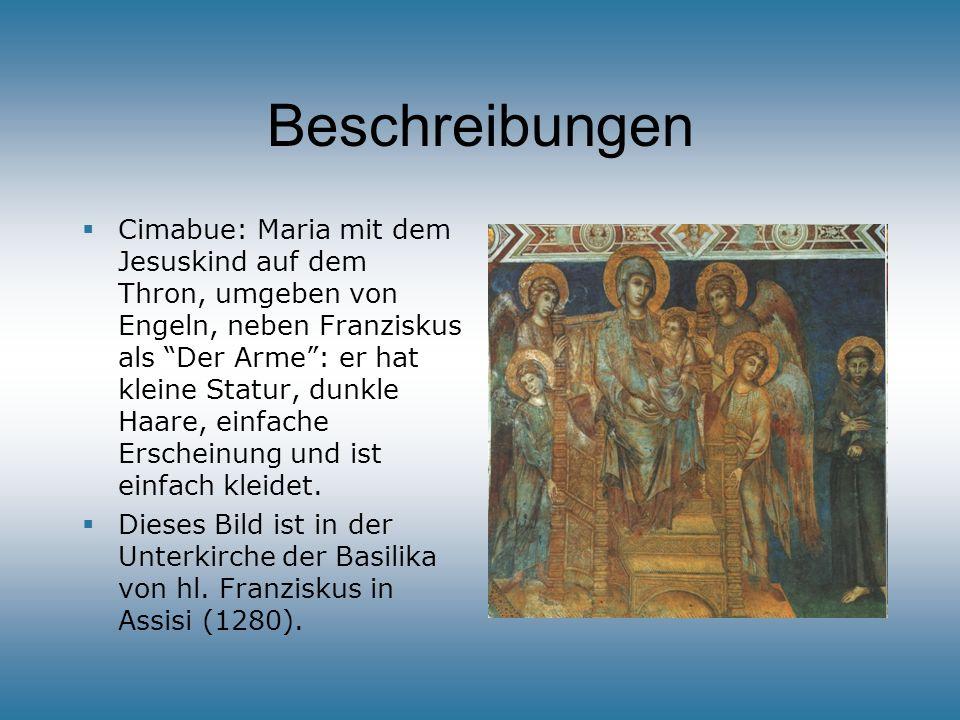 Beschreibungen Cimabue: Maria mit dem Jesuskind auf dem Thron, umgeben von Engeln, neben Franziskus als Der Arme: er hat kleine Statur, dunkle Haare,