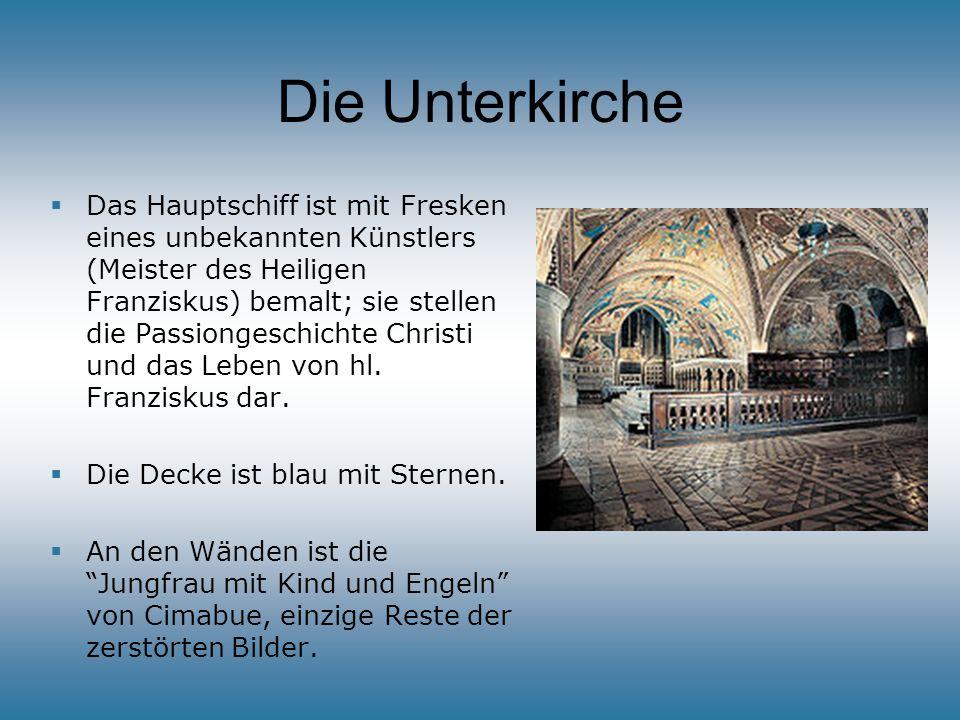 Die Unterkirche Das Hauptschiff ist mit Fresken eines unbekannten Künstlers (Meister des Heiligen Franziskus) bemalt; sie stellen die Passiongeschicht