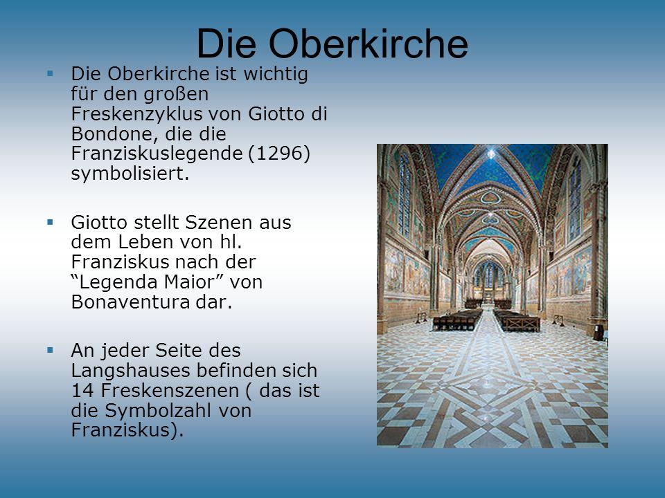 Die Oberkirche Die Oberkirche ist wichtig für den großen Freskenzyklus von Giotto di Bondone, die die Franziskuslegende (1296) symbolisiert. Giotto st