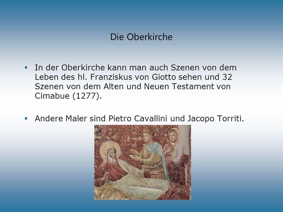 Die Oberkirche In der Oberkirche kann man auch Szenen von dem Leben des hl. Franziskus von Giotto sehen und 32 Szenen von dem Alten und Neuen Testamen