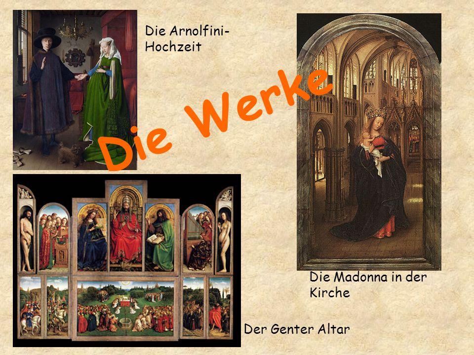 Der Genter Altar Die Madonna in der Kirche Die Arnolfini- Hochzeit Die Werke