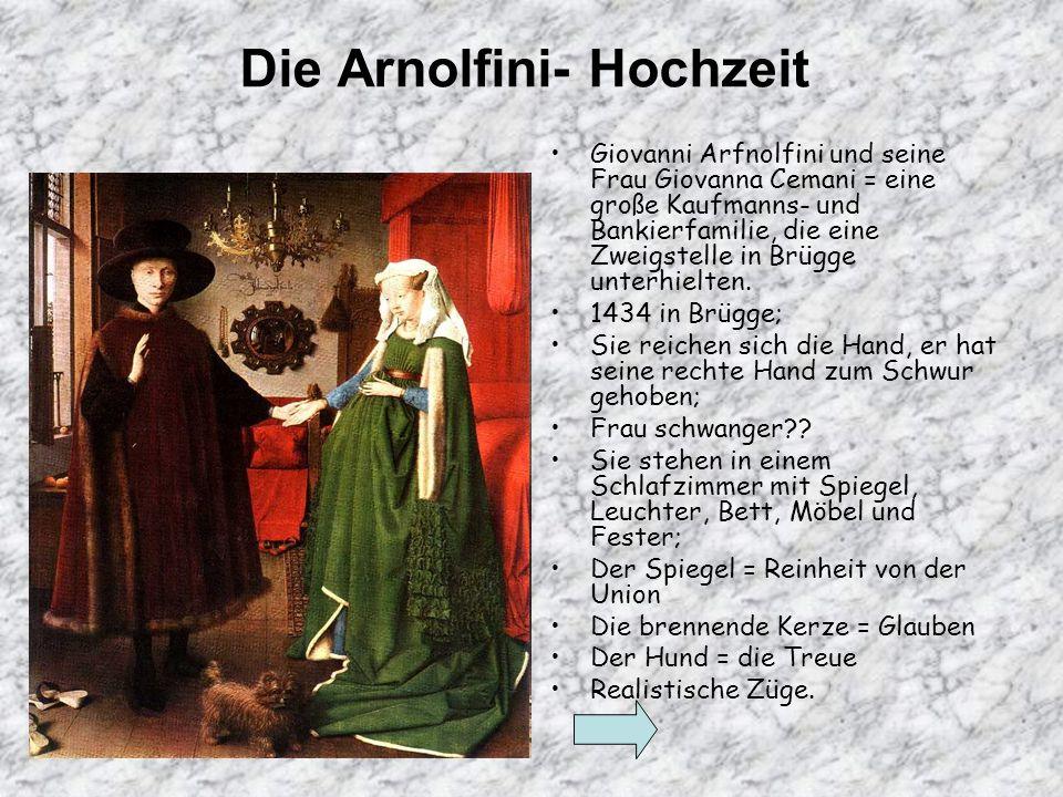 Die Arnolfini- Hochzeit Giovanni Arfnolfini und seine Frau Giovanna Cemani = eine große Kaufmanns- und Bankierfamilie, die eine Zweigstelle in Brügge