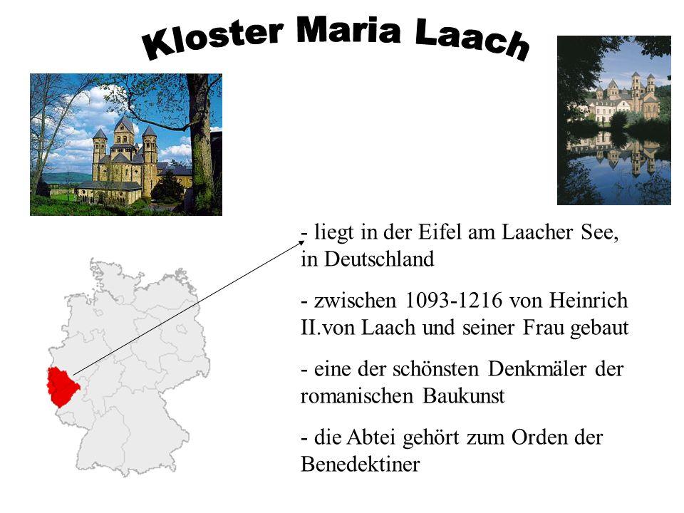 - liegt in der Eifel am Laacher See, in Deutschland - zwischen 1093-1216 von Heinrich II.von Laach und seiner Frau gebaut - eine der schönsten Denkmäl