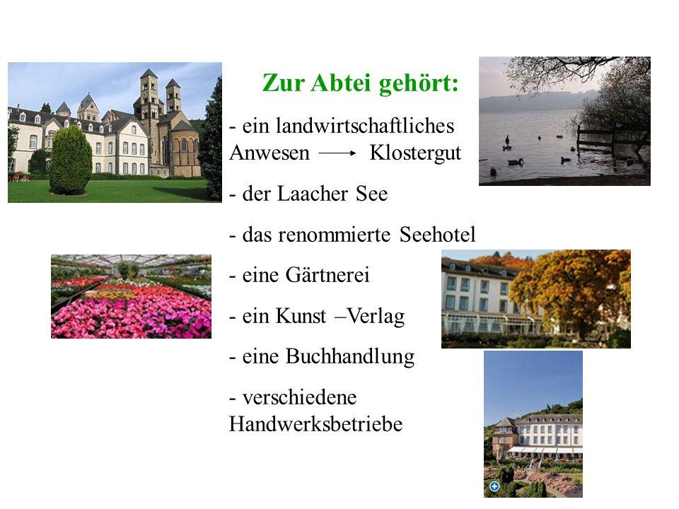 Zur Abtei gehört: - ein landwirtschaftliches Anwesen Klostergut - der Laacher See - das renommierte Seehotel - eine Gärtnerei - ein Kunst –Verlag - ei