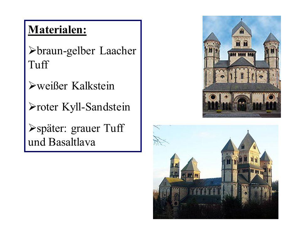 Materialen: braun-gelber Laacher Tuff weißer Kalkstein roter Kyll-Sandstein später: grauer Tuff und Basaltlava